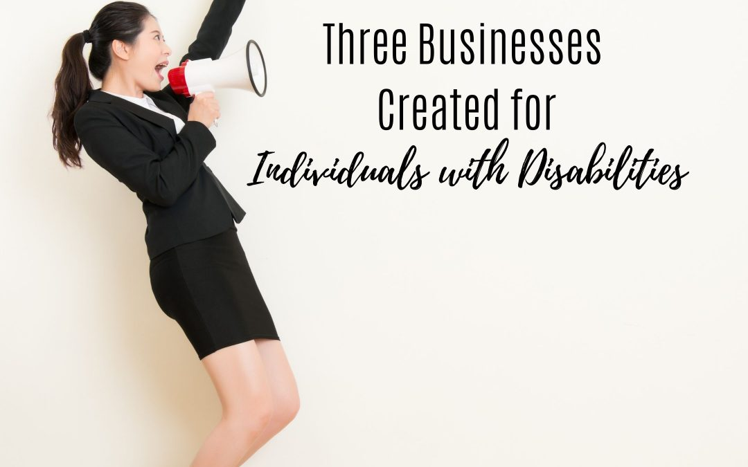 3 Businesses Created for Individuals with Disabilities